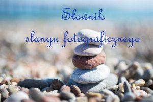 slang fotograficzny 300x200 słownik slangu fotograficznego